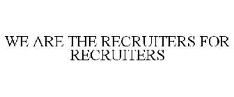 WE ARE THE RECRUITERS FOR RECRUITERS