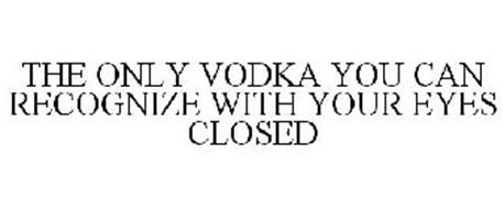 THE ONLY VODKA YOU CAN RECOGNIZE WITH YOUR EYES CLOSED