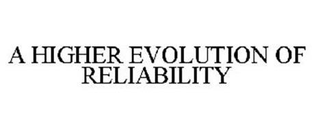 A HIGHER EVOLUTION OF RELIABILITY