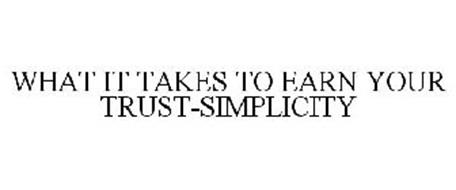 WHAT IT TAKES TO EARN YOUR TRUST-SIMPLICITY