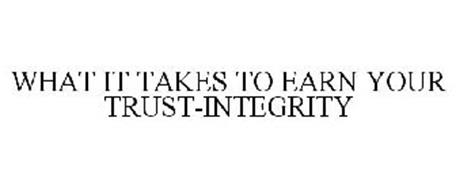 WHAT IT TAKES TO EARN YOUR TRUST-INTEGRITY