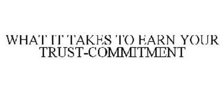 WHAT IT TAKES TO EARN YOUR TRUST-COMMITMENT