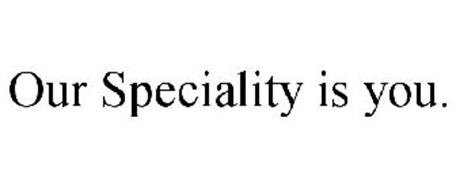 OUR SPECIALITY IS YOU.