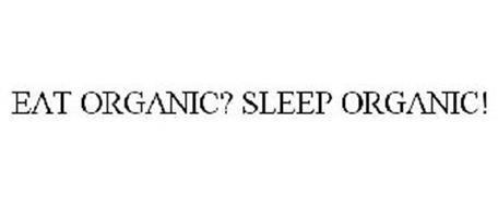 EAT ORGANIC? SLEEP ORGANIC!