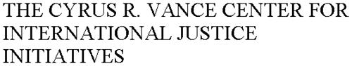 THE CYRUS R. VANCE CENTER FOR INTERNATIONAL JUSTICE INITIATIVES