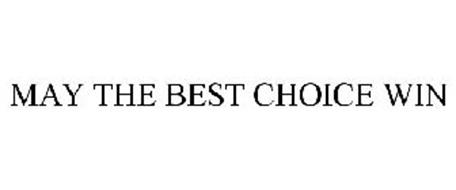 MAY THE BEST CHOICE WIN