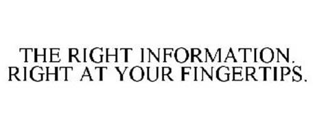 THE RIGHT INFORMATION. RIGHT AT YOUR FINGERTIPS.