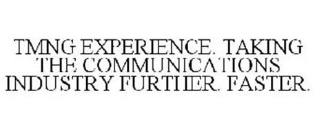 TMNG EXPERIENCE. TAKING THE COMMUNICATIONS INDUSTRY FURTHER. FASTER.