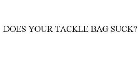 DOES YOUR TACKLE BAG SUCK?