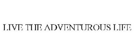 LIVE THE ADVENTUROUS LIFE