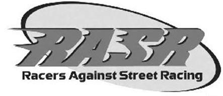 RASR RACERS AGAINST STREET RACING