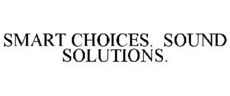SMART CHOICES. SOUND SOLUTIONS.