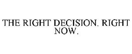 THE RIGHT DECISION. RIGHT NOW.
