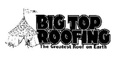 BIG TOP ROOFING THE GREATEST ROOF ON EARTH