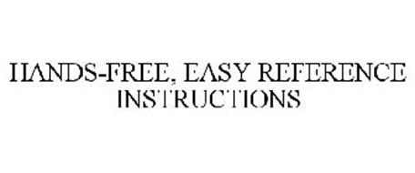 HANDS-FREE, EASY REFERENCE INSTRUCTIONS