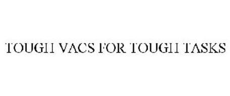 TOUGH VACS FOR TOUGH TASKS