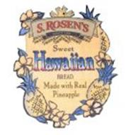 S. ROSEN'S SINCE 1909 SWEET HAWAIIAN BREAD MADE WITH REAL PINEAPPLE
