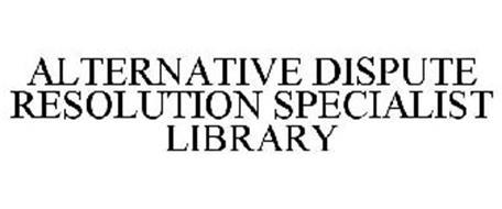 ALTERNATIVE DISPUTE RESOLUTION SPECIALIST LIBRARY