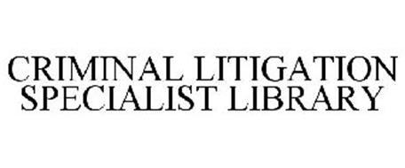 CRIMINAL LITIGATION SPECIALIST LIBRARY