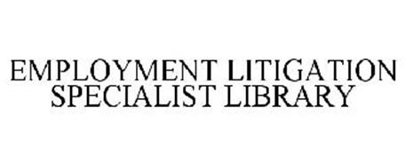 EMPLOYMENT LITIGATION SPECIALIST LIBRARY