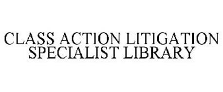 CLASS ACTION LITIGATION SPECIALIST LIBRARY