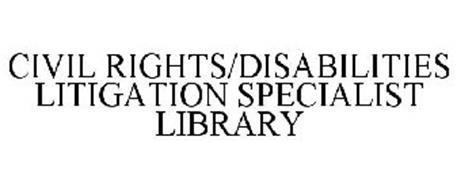 CIVIL RIGHTS/DISABILITIES LITIGATION SPECIALIST LIBRARY