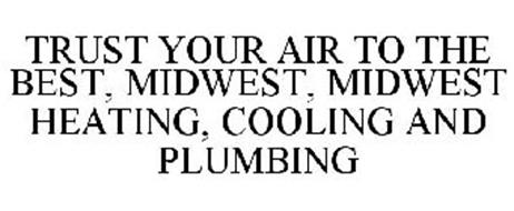 TRUST YOUR AIR TO THE BEST, MIDWEST, MIDWEST HEATING, COOLING AND PLUMBING