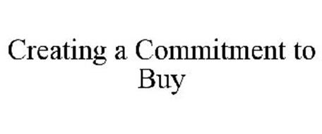 CREATING A COMMITMENT TO BUY