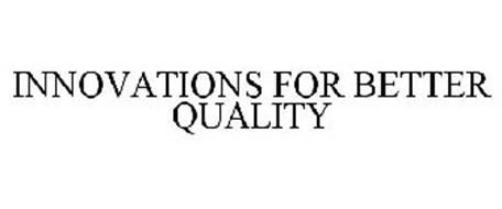 INNOVATIONS FOR BETTER QUALITY