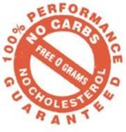 100% PERFORMANCE GUARANTEED NO CARBS NO CHOLESTEROL FREE 0 GRAMS
