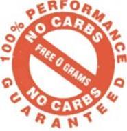 100% PERFORMANCE GUARANTEED NO CARBS FREE 0 GRAMS
