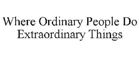 WHERE ORDINARY PEOPLE DO EXTRAORDINARY THINGS