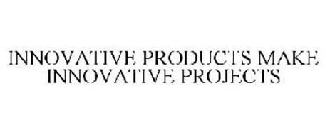 INNOVATIVE PRODUCTS MAKE INNOVATIVE PROJECTS
