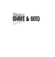SHAKE SHAKE SHAKE & SEED