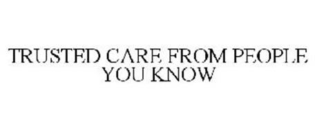 TRUSTED CARE FROM PEOPLE YOU KNOW
