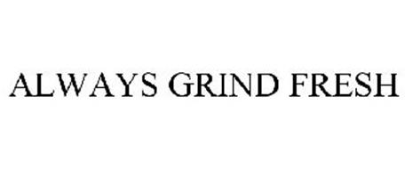 ALWAYS GRIND FRESH