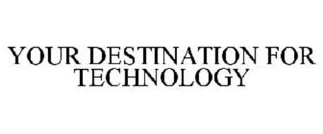 YOUR DESTINATION FOR TECHNOLOGY