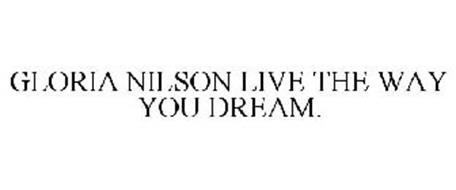 GLORIA NILSON LIVE THE WAY YOU DREAM.