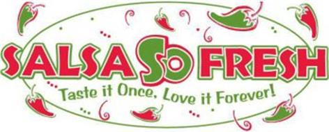 SALSA SO FRESH TASTE IT ONCE, LOVE IT FOREVER!