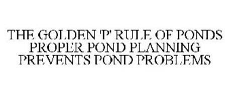 THE GOLDEN 'P' RULE OF PONDS PROPER POND PLANNING PREVENTS POND PROBLEMS