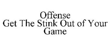 OFFENSE GET THE STINK OUT OF YOUR GAME
