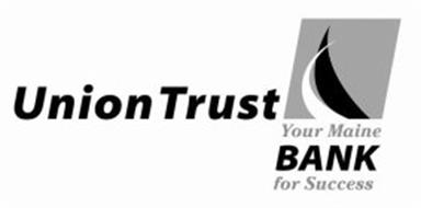 UNION TRUST YOUR MAINE BANK FOR SUCCESS