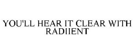 YOU'LL HEAR IT CLEAR WITH RADIIENT