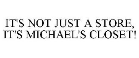 IT'S NOT JUST A STORE, IT'S MICHAEL'S CLOSET!