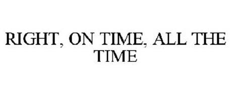 RIGHT, ON TIME, ALL THE TIME