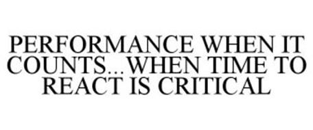 PERFORMANCE WHEN IT COUNTS...WHEN TIME TO REACT IS CRITICAL