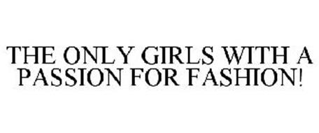 THE ONLY GIRLS WITH A PASSION FOR FASHION!