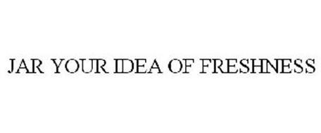 JAR YOUR IDEA OF FRESHNESS