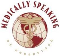 MEDICALLY SPEAKING BE UNDERSTOOD