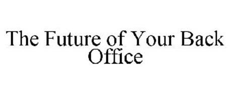 THE FUTURE OF YOUR BACK OFFICE